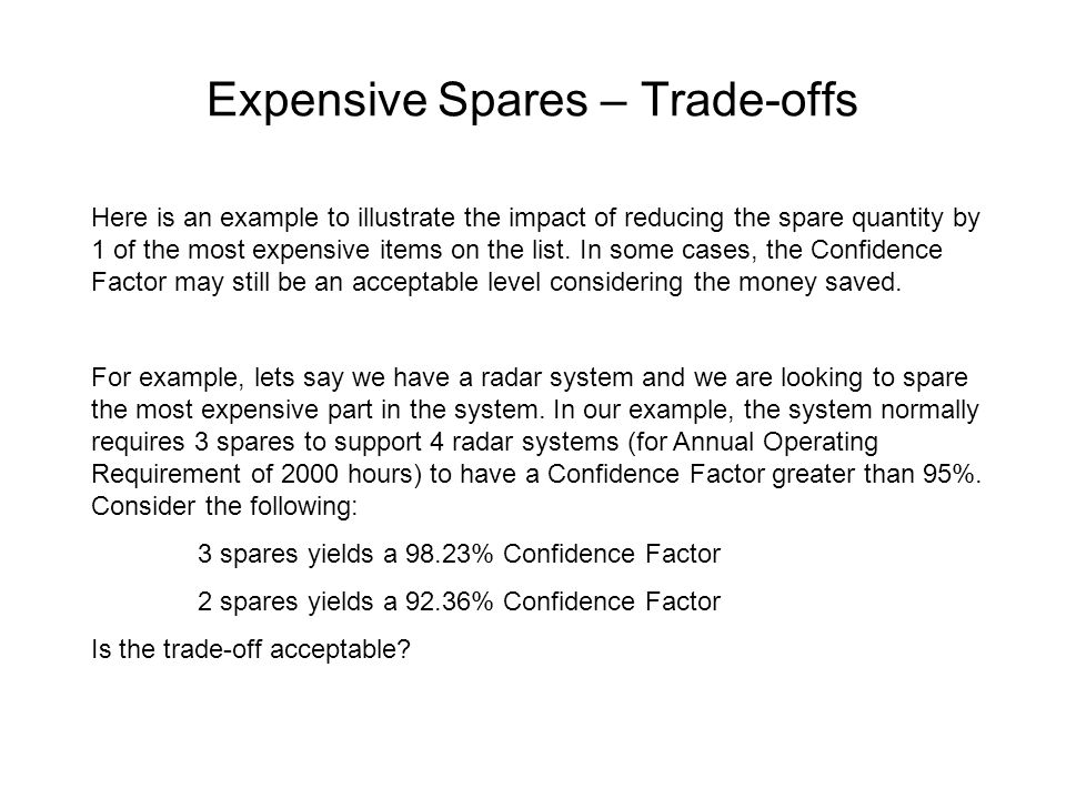 Expensive Spares – Trade-offs Here is an example to illustrate the impact of reducing the spare quantity by 1 of the most expensive items on the list.