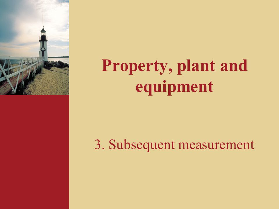 Property, plant and equipment 3. Subsequent measurement