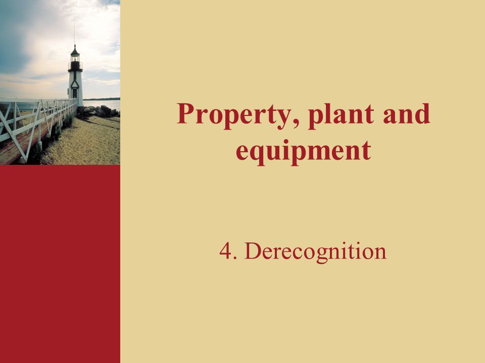 Property, plant and equipment 4. Derecognition