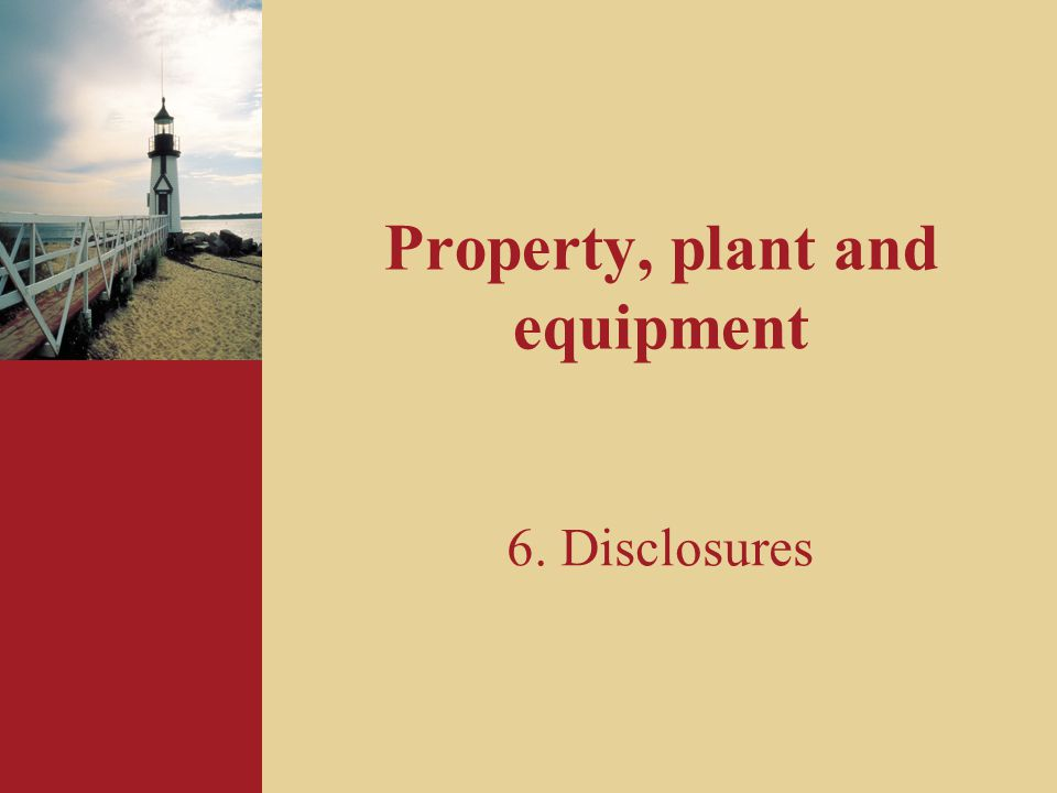 Property, plant and equipment 6. Disclosures