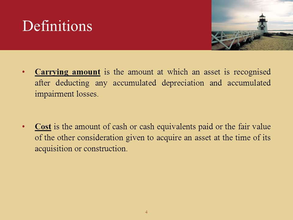 4 Definitions Carrying amount is the amount at which an asset is recognised after deducting any accumulated depreciation and accumulated impairment lo