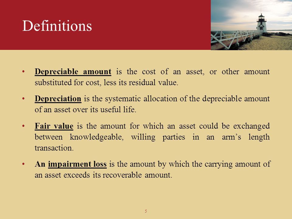 5 Definitions Depreciable amount is the cost of an asset, or other amount substituted for cost, less its residual value. Depreciation is the systemati