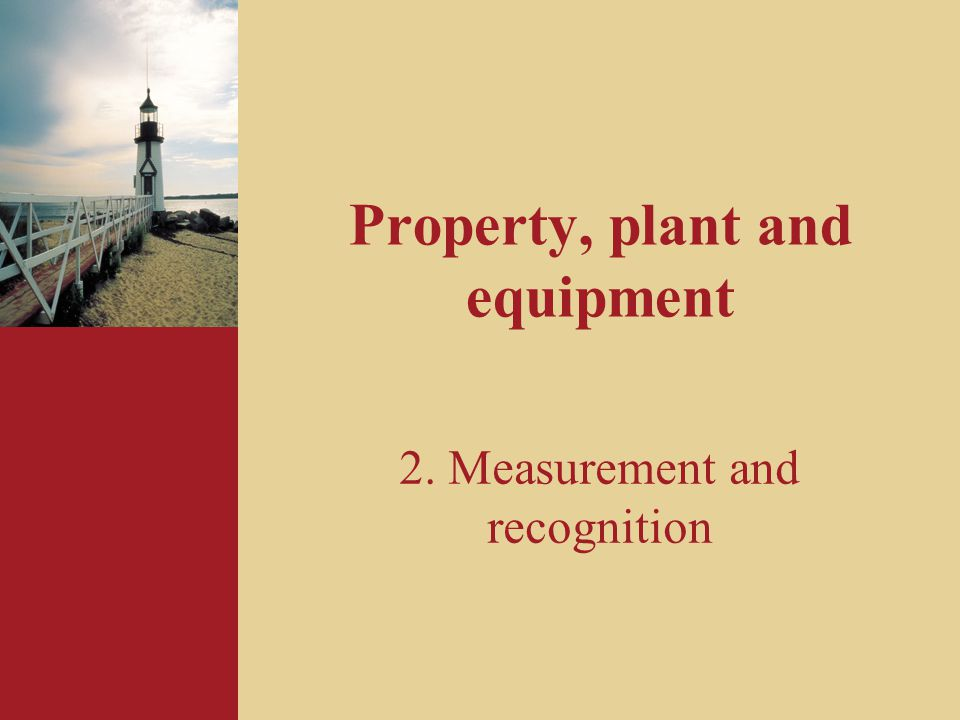 Property, plant and equipment 2. Measurement and recognition
