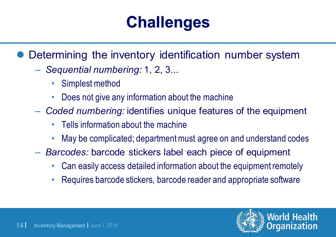 Inventory Management | June 1, 2014 14 | Challenges Determining the inventory identification number system –Sequential numbering: 1, 2, 3...