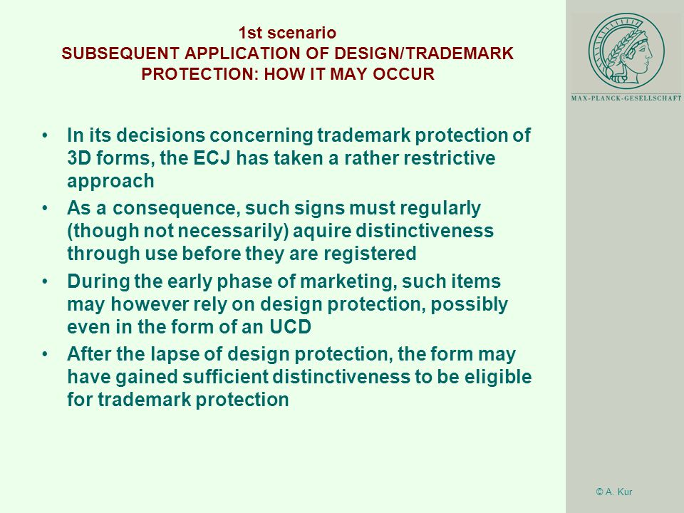 © A. Kur 1st scenario SUBSEQUENT APPLICATION OF DESIGN/TRADEMARK PROTECTION: HOW IT MAY OCCUR In its decisions concerning trademark protection of 3D f