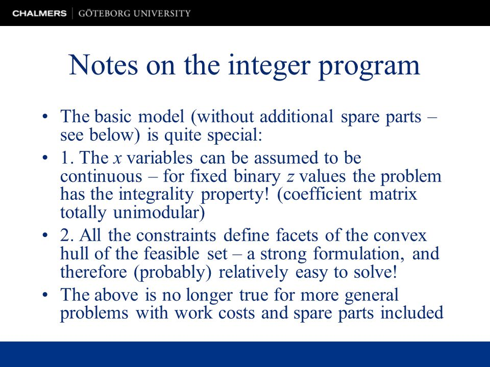 Notes on the integer program The basic model (without additional spare parts – see below) is quite special: 1.
