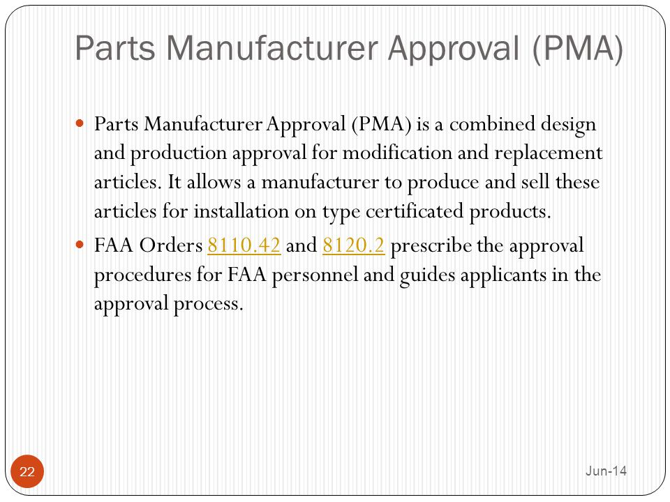 Parts Manufacturer Approval (PMA) Parts Manufacturer Approval (PMA) is a combined design and production approval for modification and replacement arti