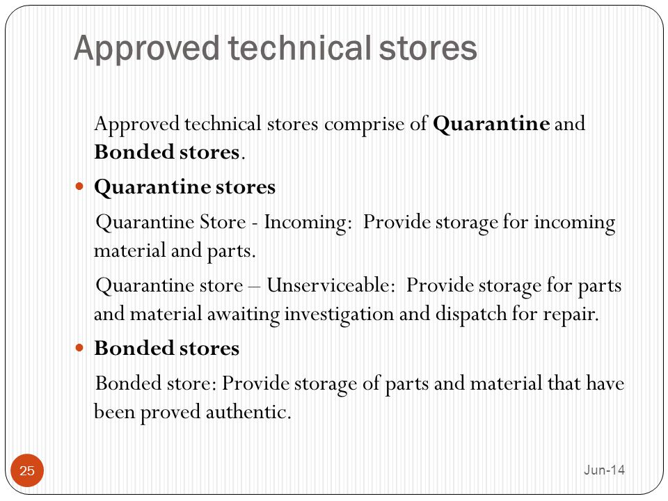 Approved technical stores Approved technical stores comprise of Quarantine and Bonded stores. Quarantine stores Quarantine Store - Incoming: Provide s