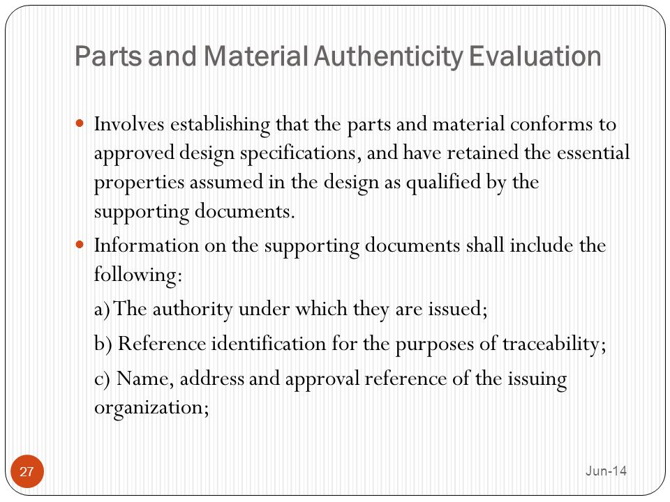 Parts and Material Authenticity Evaluation Involves establishing that the parts and material conforms to approved design specifications, and have reta