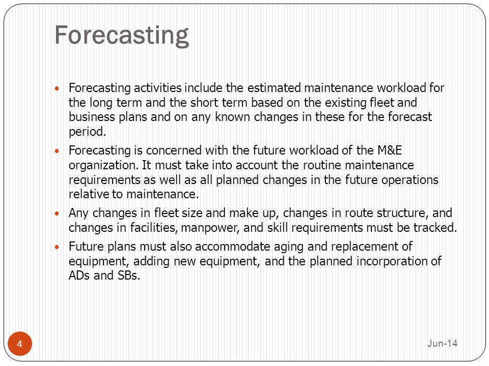 Forecasting Forecasting activities include the estimated maintenance workload for the long term and the short term based on the existing fleet and bus
