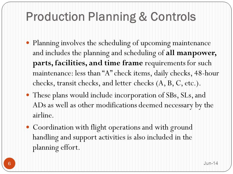 Production Planning & Controls Planning involves the scheduling of upcoming maintenance and includes the planning and scheduling of all manpower, part