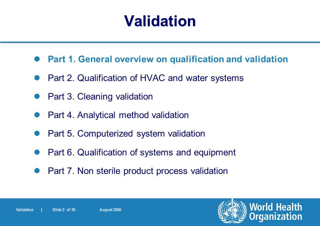 Validation | Slide 2 of 39 August 2006 Validation Part 1.