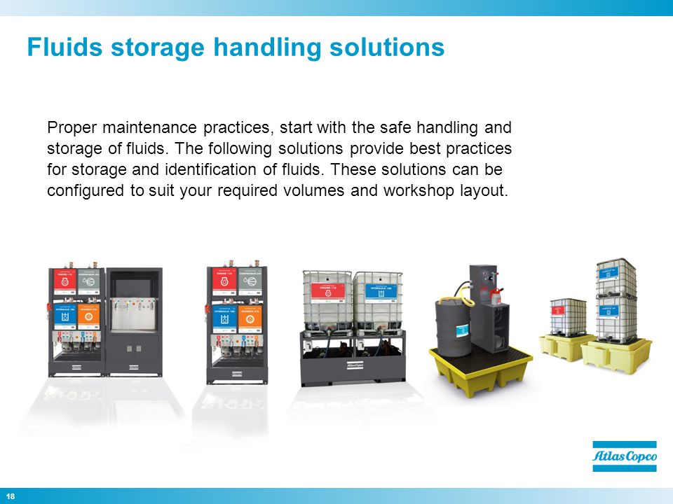 Fluids storage handling solutions 18 Proper maintenance practices, start with the safe handling and storage of fluids.