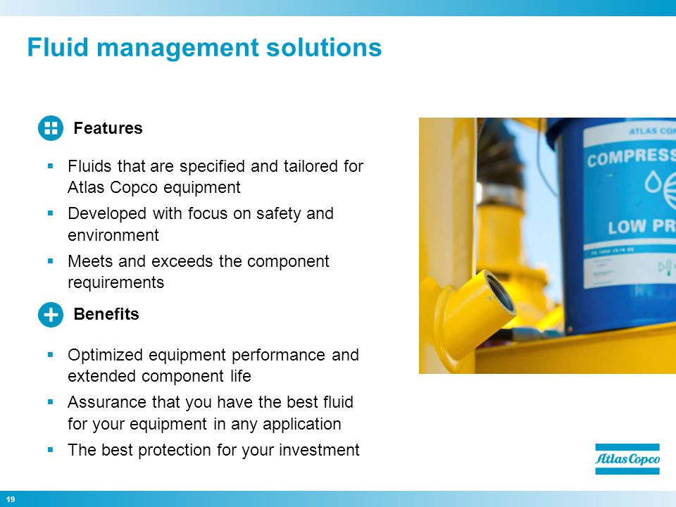 Fluid management solutions 19 Optimized equipment performance and extended component life Assurance that you have the best fluid for your equipment in