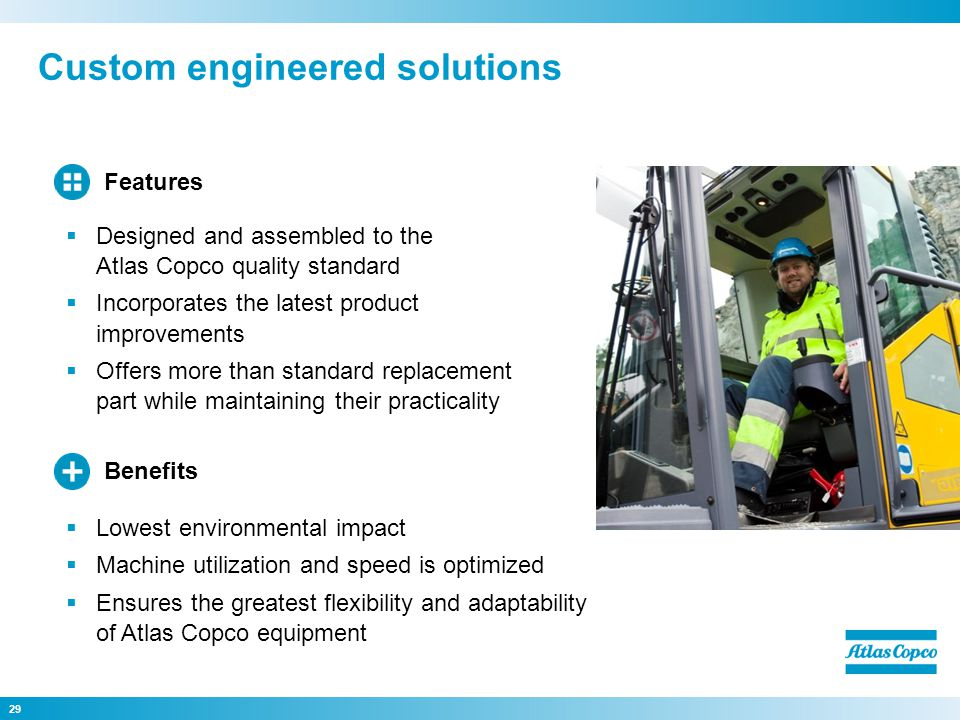 Custom engineered solutions 29 Lowest environmental impact Machine utilization and speed is optimized Ensures the greatest flexibility and adaptabilit