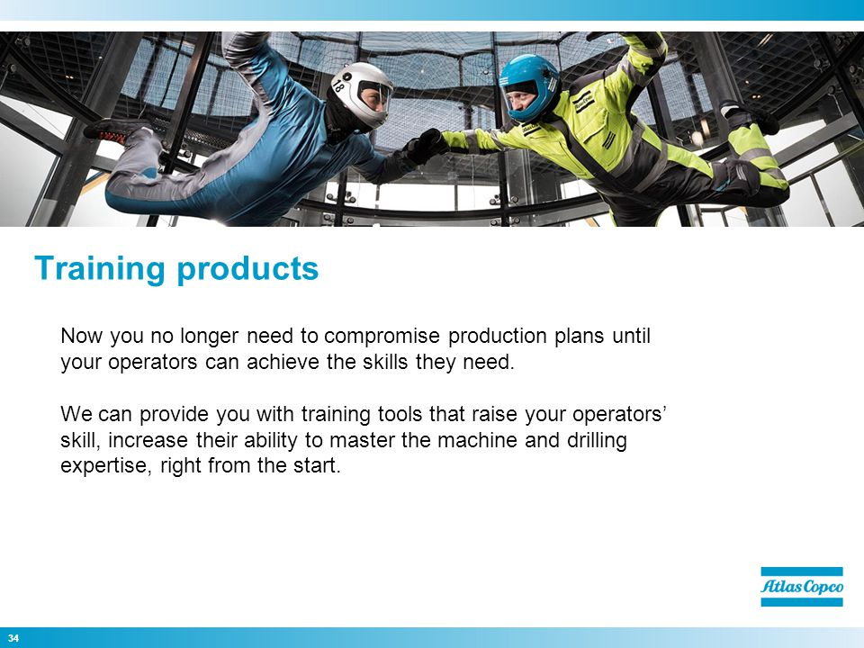 34 Now you no longer need to compromise production plans until your operators can achieve the skills they need. We can provide you with training tools