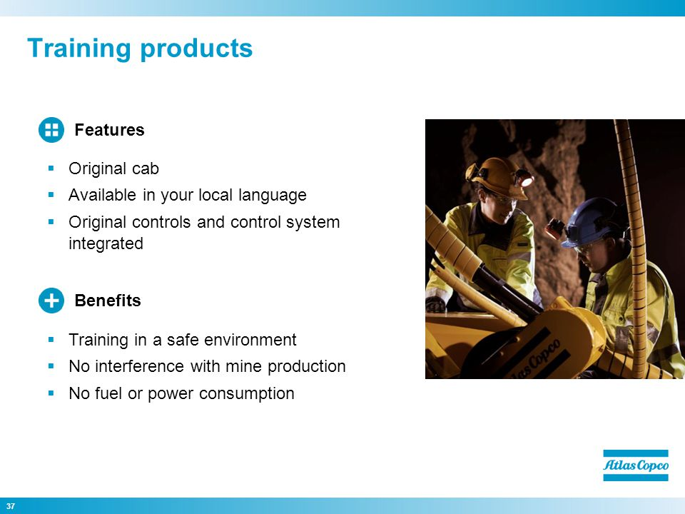 Training products 37 Training in a safe environment No interference with mine production No fuel or power consumption Benefits Original cab Available