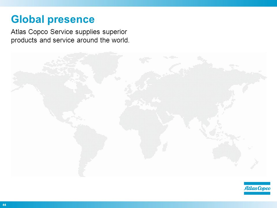Global presence Atlas Copco Service supplies superior products and service around the world. 44