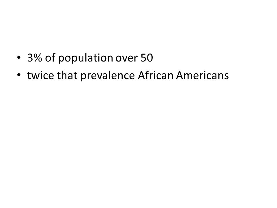 3% of population over 50 twice that prevalence African Americans