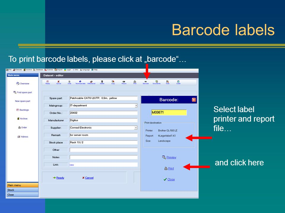 Barcode labels To print barcode labels, please click at barcode… Select label printer and report file… and click here
