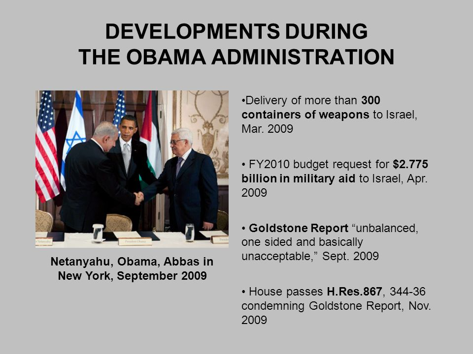 DEVELOPMENTS DURING THE OBAMA ADMINISTRATION Netanyahu, Obama, Abbas in New York, September 2009 Delivery of more than 300 containers of weapons to Is