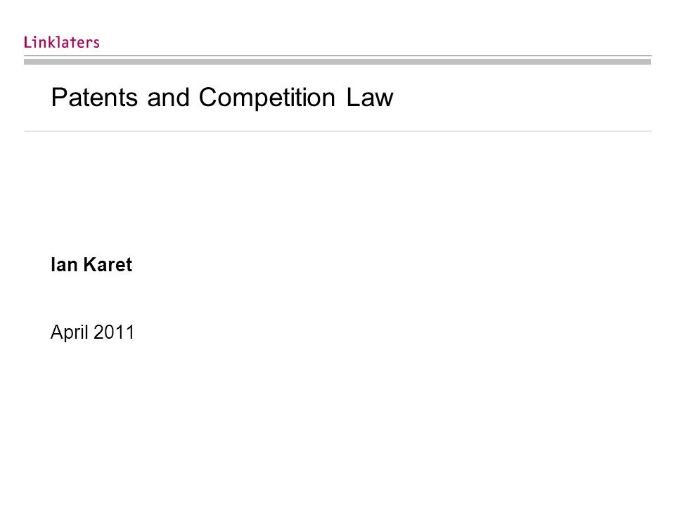 Patents and Competition Law Ian Karet April 2011