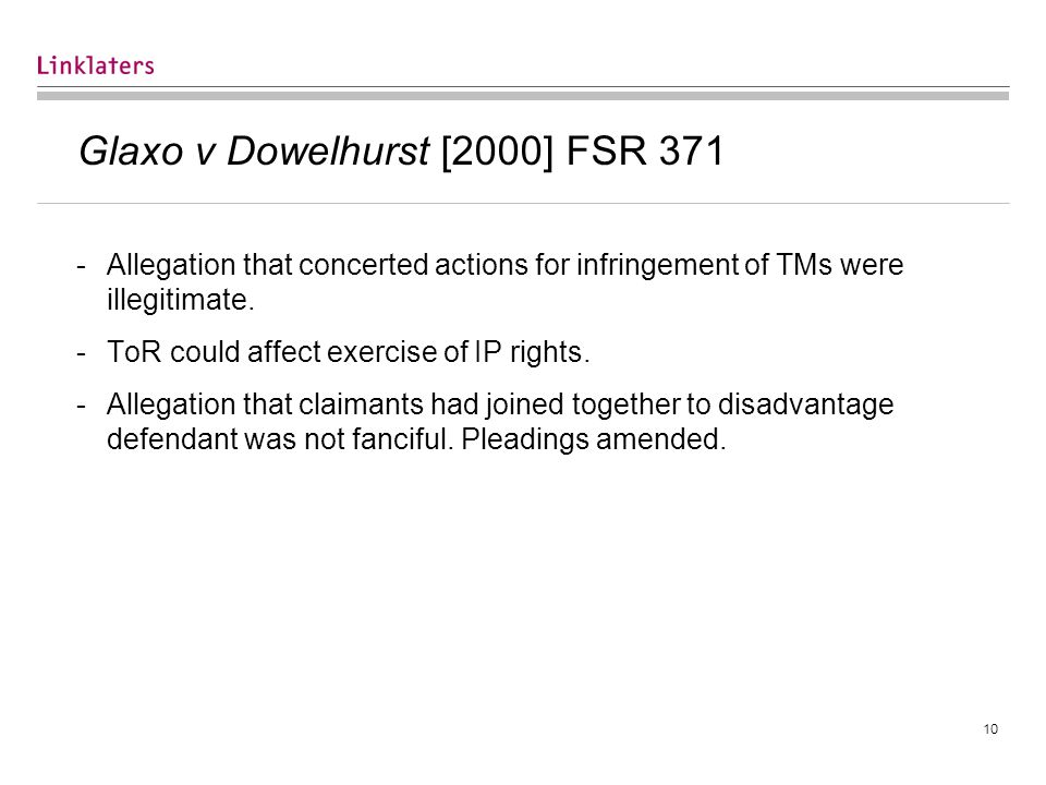 10 Glaxo v Dowelhurst [2000] FSR 371 -Allegation that concerted actions for infringement of TMs were illegitimate.