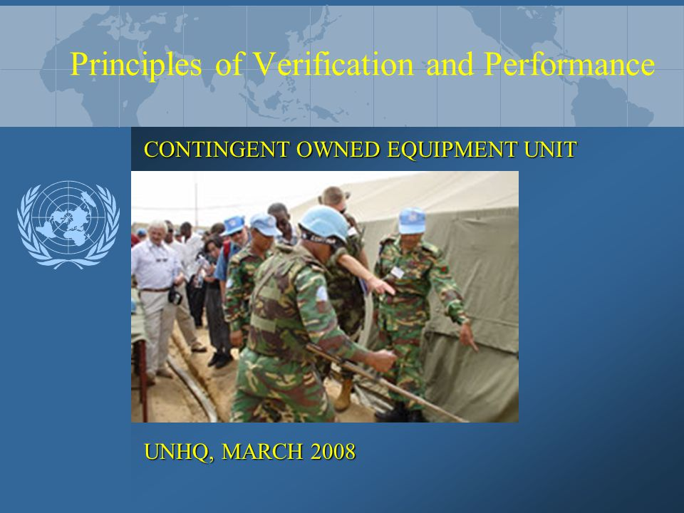 Principles of Verification and Performance CONTINGENT OWNED EQUIPMENT UNIT UNHQ, MARCH 2008