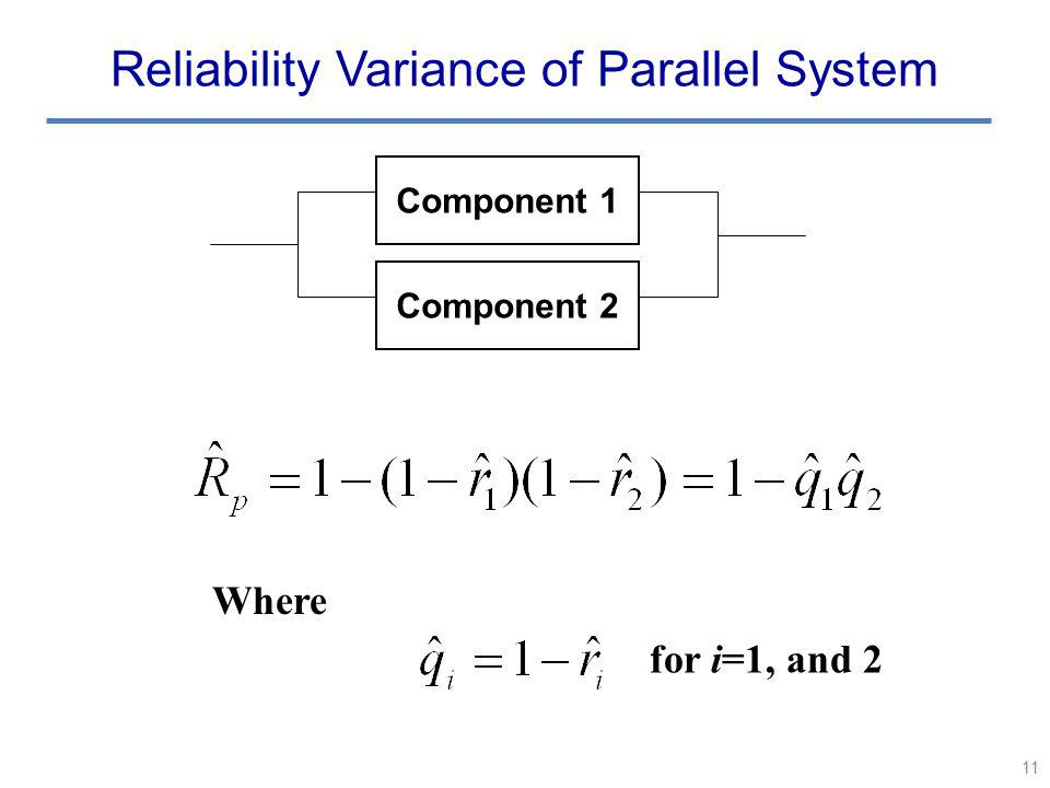 11 Reliability Variance of Parallel System Component 1 Component 2 Where for i=1, and 2