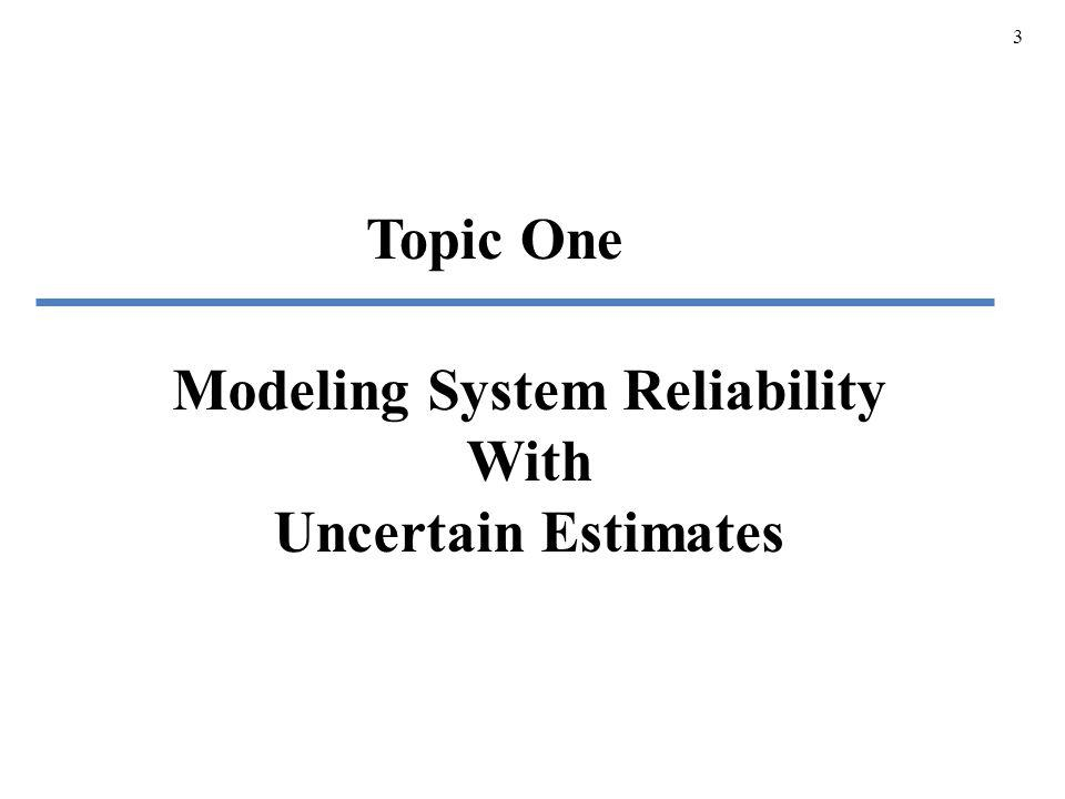 3 Topic One Modeling System Reliability With Uncertain Estimates