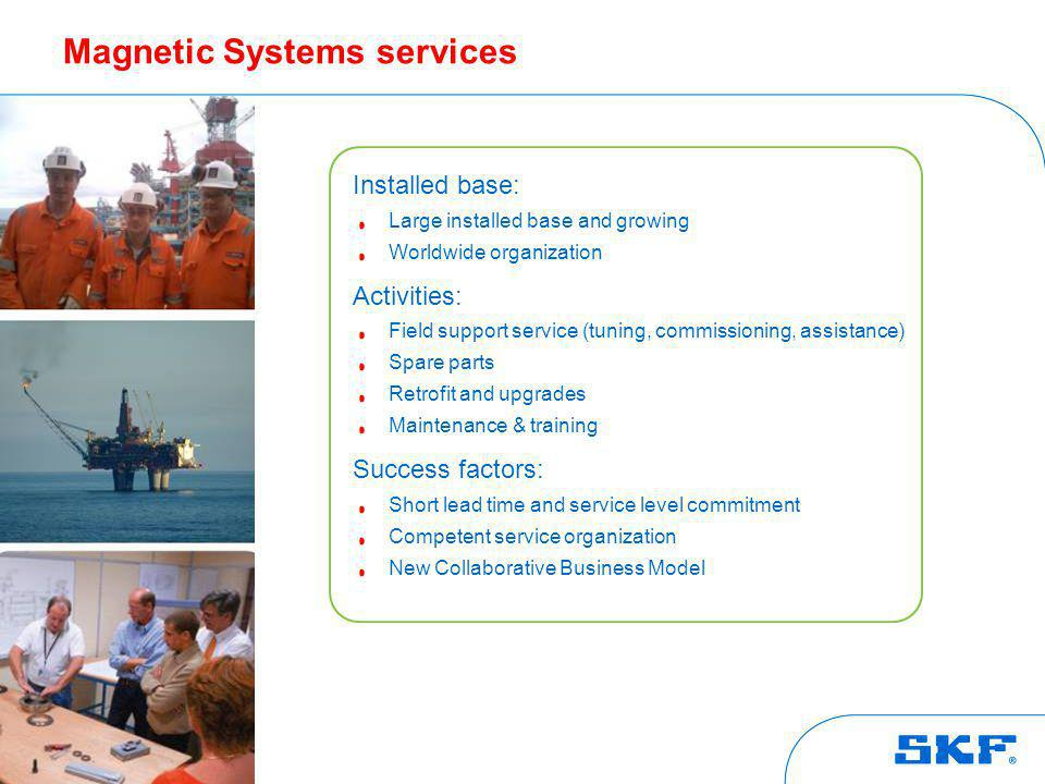 © SKF Group1 June 2014Slide 24 Magnetic Systems services Installed base: Large installed base and growing Worldwide organization Activities: Field sup