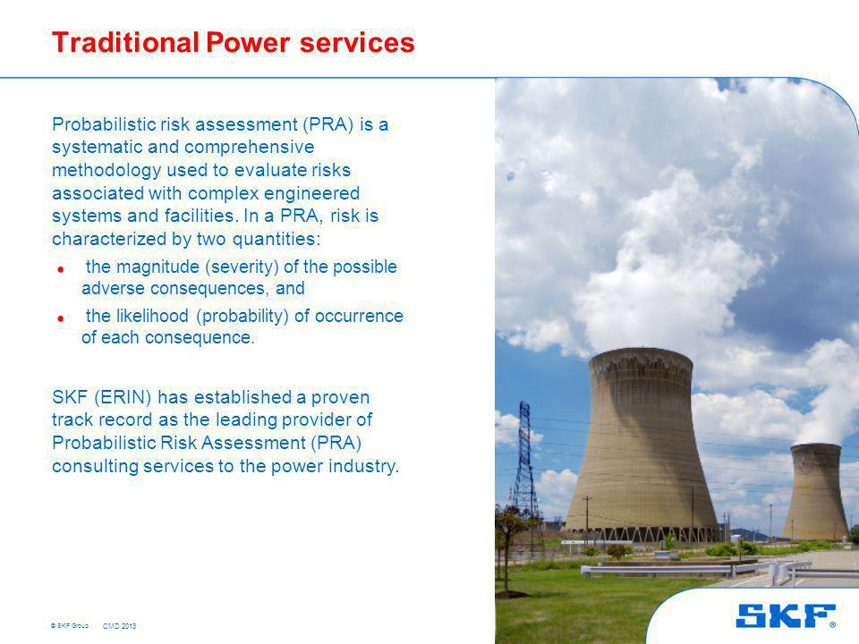 © SKF Group Probabilistic risk assessment (PRA) is a systematic and comprehensive methodology used to evaluate risks associated with complex engineere