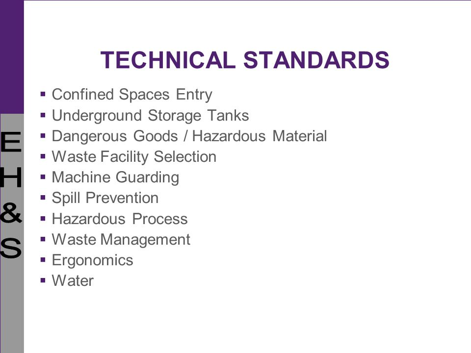 TECHNICAL STANDARDS Confined Spaces Entry Underground Storage Tanks Dangerous Goods / Hazardous Material Waste Facility Selection Machine Guarding Spi