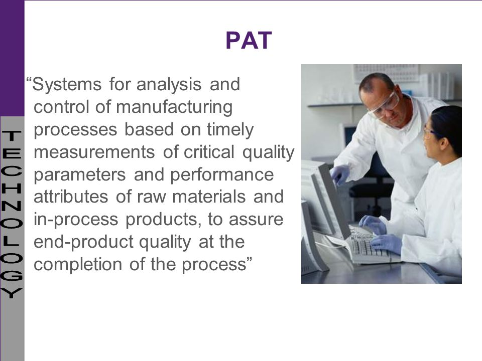 PAT Systems for analysis and control of manufacturing processes based on timely measurements of critical quality parameters and performance attributes