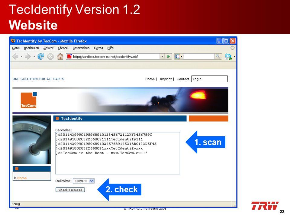 © TRW Automotive Inc. 2008 22 TecIdentify Version 1.2 Website 22 1. scan 2. check 22