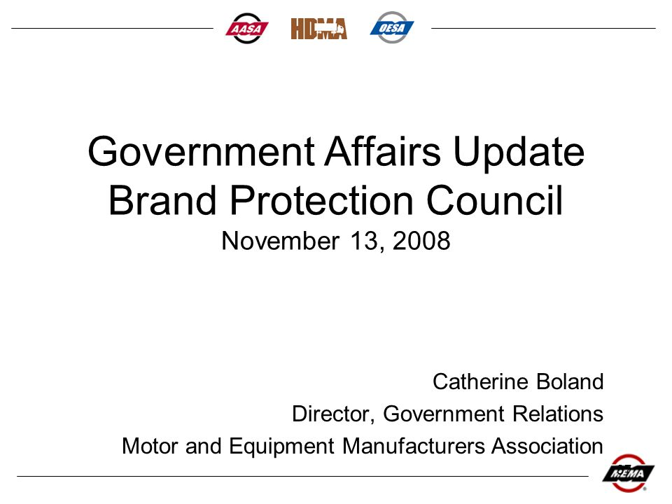 37 Government Affairs Update Brand Protection Council November 13, 2008 Catherine Boland Director, Government Relations Motor and Equipment Manufactur