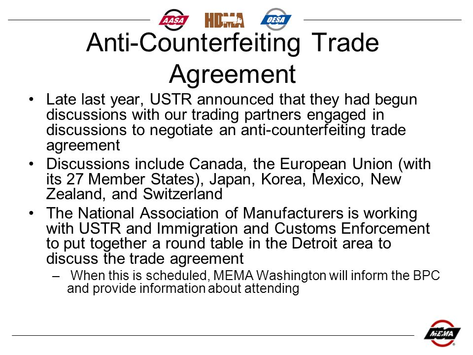 45 Anti-Counterfeiting Trade Agreement Late last year, USTR announced that they had begun discussions with our trading partners engaged in discussions