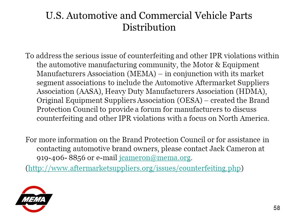 58 To address the serious issue of counterfeiting and other IPR violations within the automotive manufacturing community, the Motor & Equipment Manufa