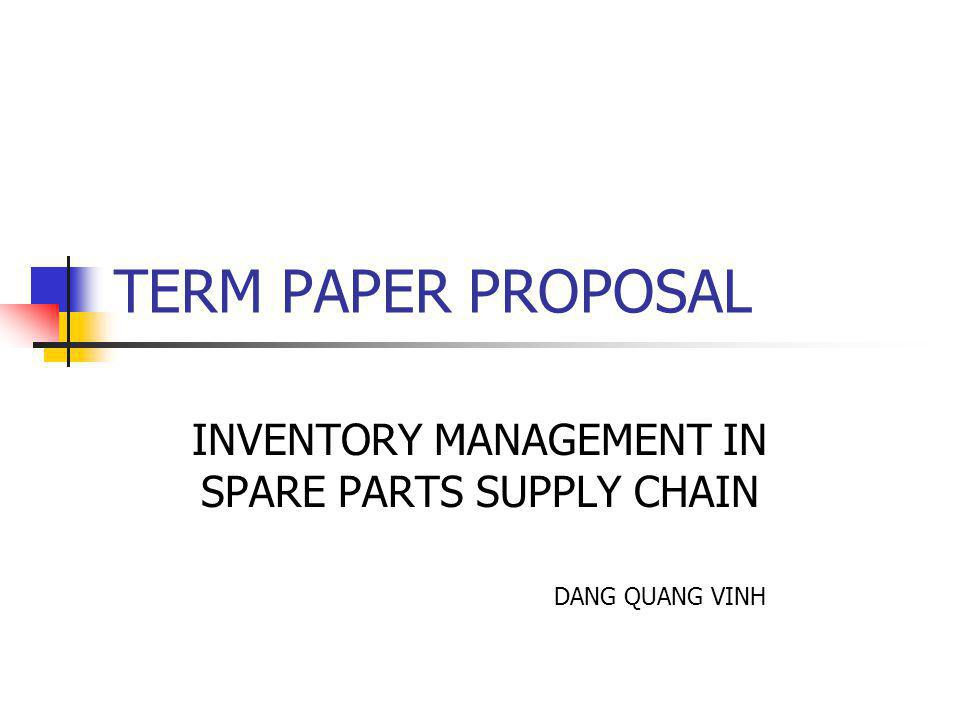 TERM PAPER PROPOSAL INVENTORY MANAGEMENT IN SPARE PARTS SUPPLY CHAIN DANG QUANG VINH
