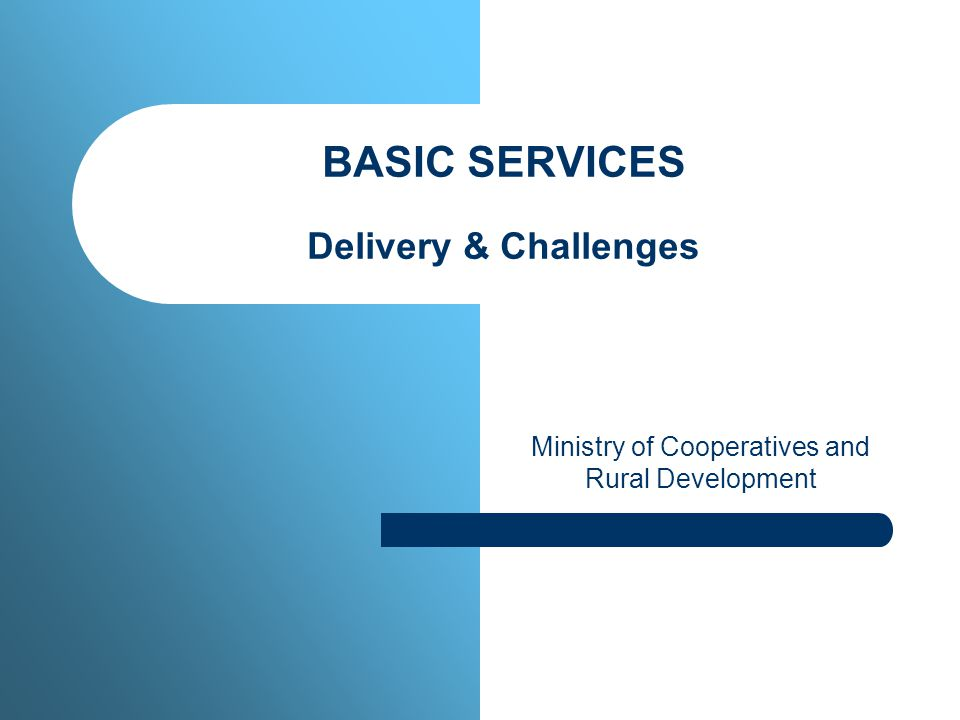 BASIC SERVICES Delivery & Challenges Ministry of Cooperatives and Rural Development