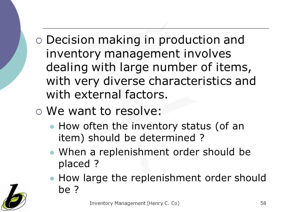 Inventory Management (Henry C. Co)58 Decision making in production and inventory management involves dealing with large number of items, with very div