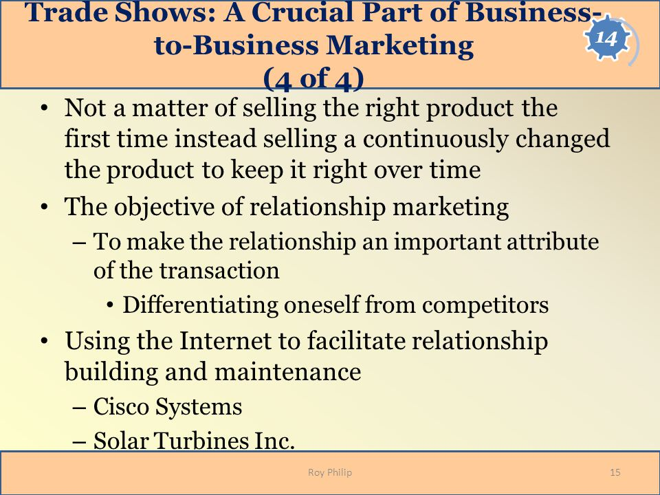 Trade Shows: A Crucial Part of Business- to-Business Marketing (4 of 4) Not a matter of selling the right product the first time instead selling a con
