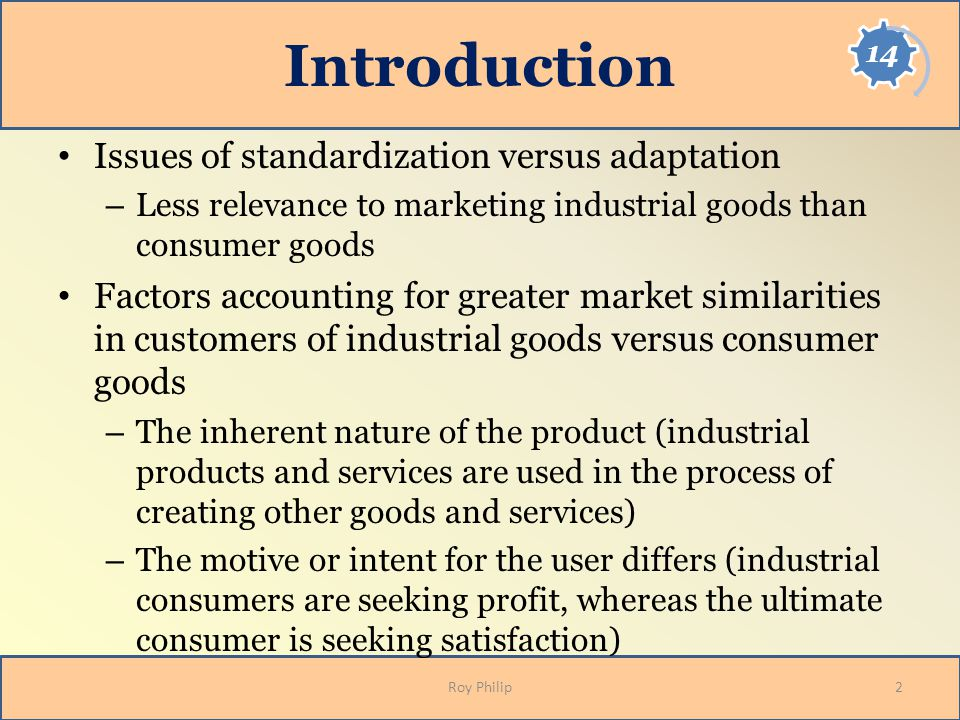 Introduction Issues of standardization versus adaptation – Less relevance to marketing industrial goods than consumer goods Factors accounting for gre