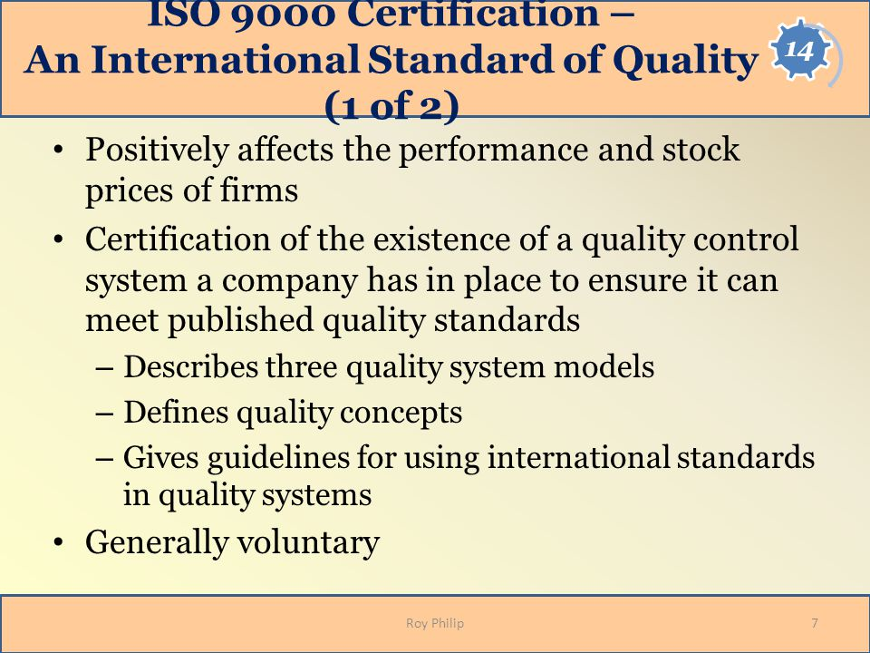 ISO 9000 Certification – An International Standard of Quality (2 of 2) EU Product Liability Directive Now a competitive marketing tool in Europe and around the world The ACSI approach 8Roy Philip