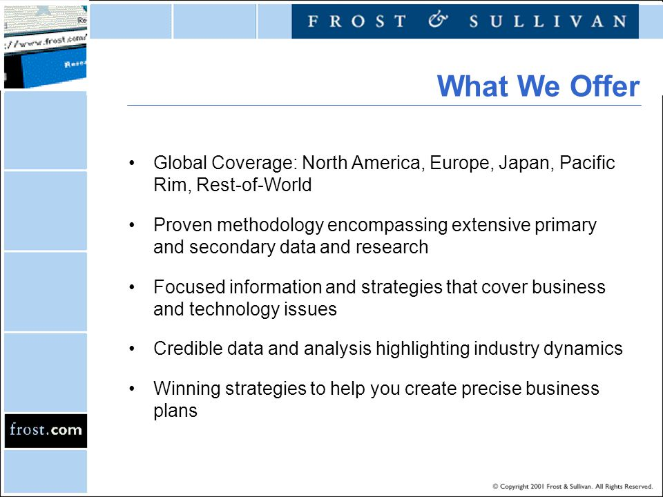 Global Coverage: North America, Europe, Japan, Pacific Rim, Rest-of-World Proven methodology encompassing extensive primary and secondary data and research Focused information and strategies that cover business and technology issues Credible data and analysis highlighting industry dynamics Winning strategies to help you create precise business plans What We Offer