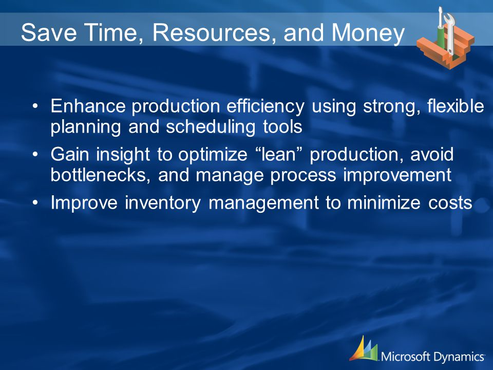 Save Time, Resources, and Money Enhance production efficiency using strong, flexible planning and scheduling tools Gain insight to optimize lean produ
