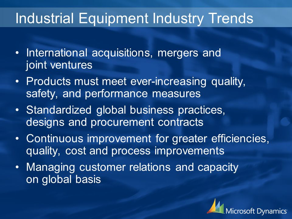 Industrial Equipment Industry Trends International acquisitions, mergers and joint ventures Products must meet ever-increasing quality, safety, and pe