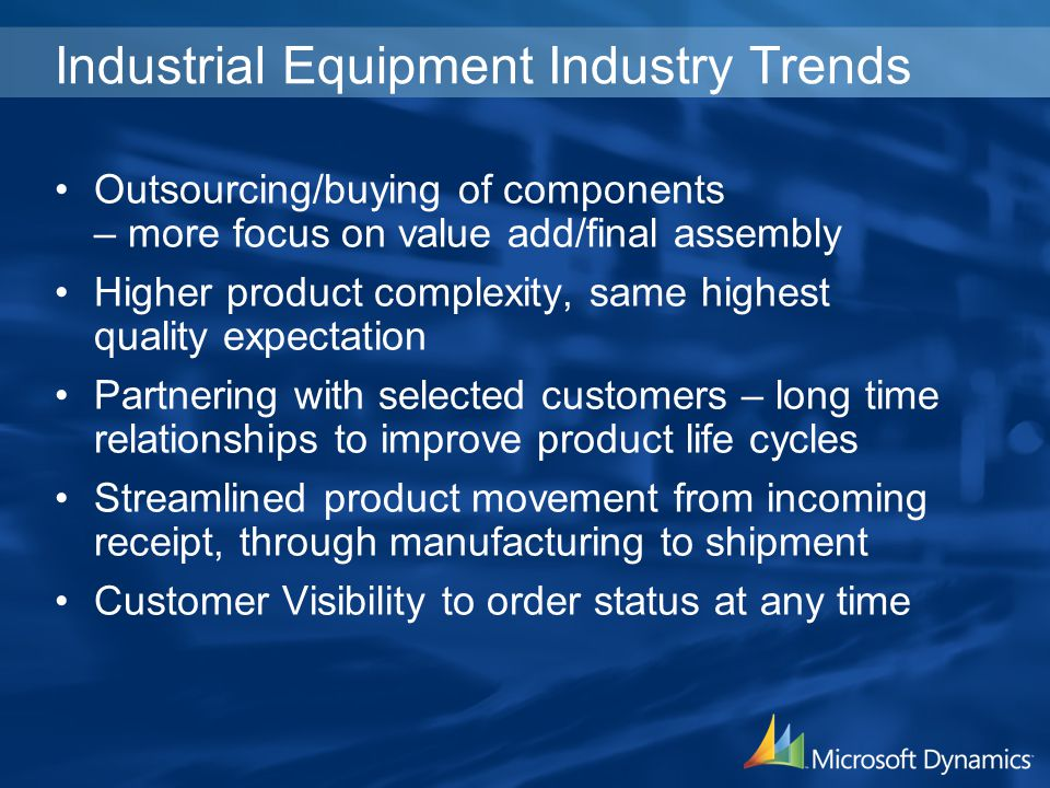 Industrial Equipment Industry Trends Outsourcing/buying of components – more focus on value add/final assembly Higher product complexity, same highest