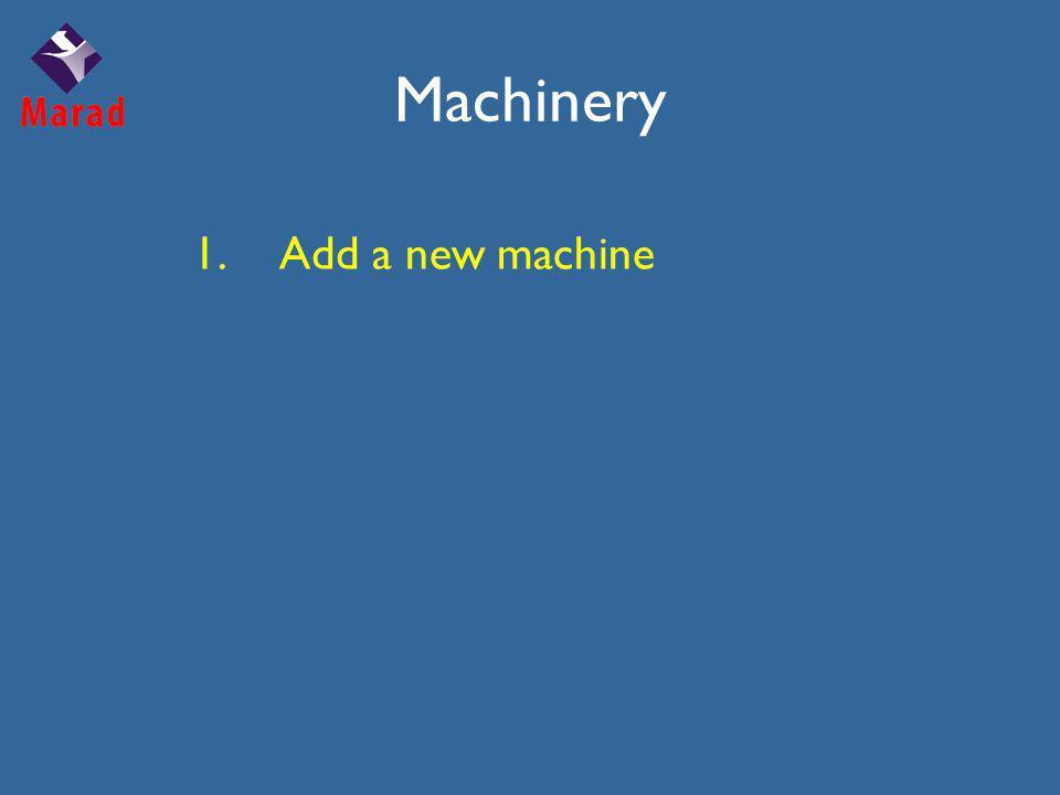 Machinery 1.Add a new machine
