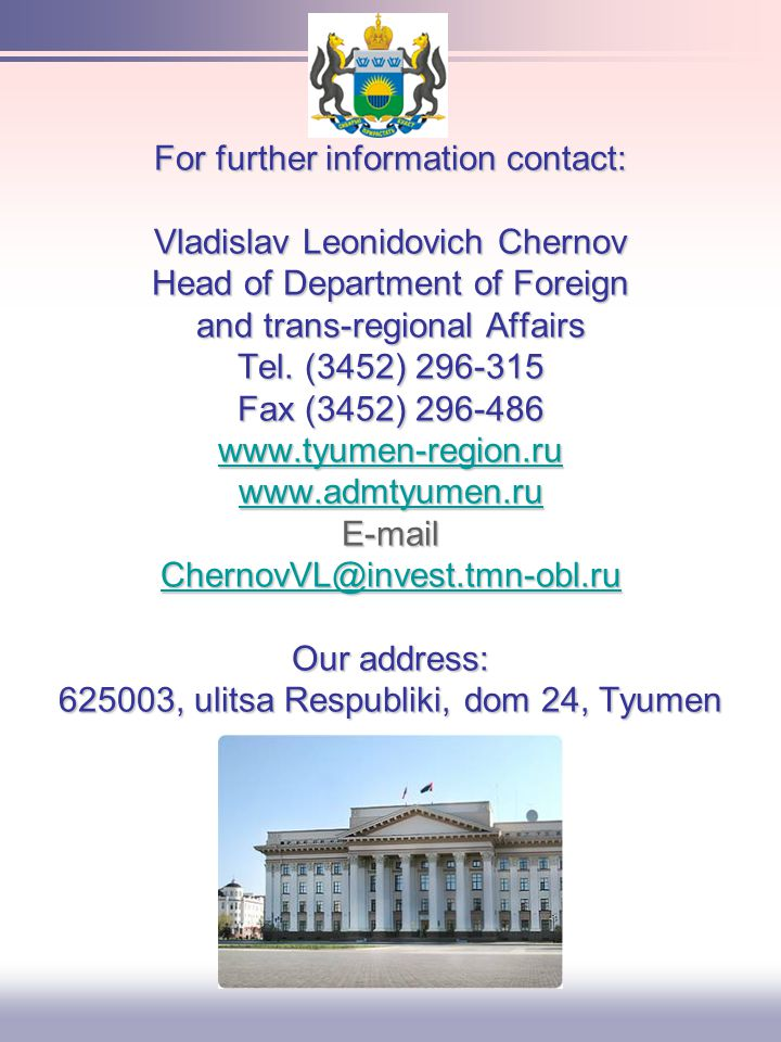 For further information contact: Vladislav Leonidovich Chernov Head of Department of Foreign and trans-regional Affairs Tel.